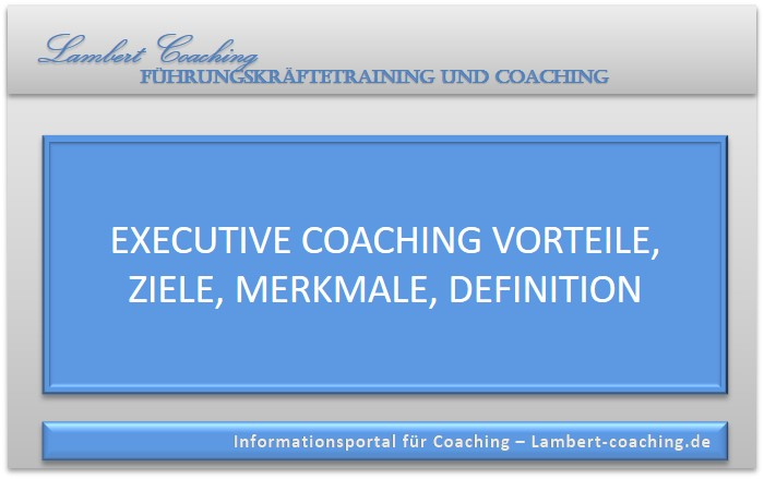 Executive Coaching Vorteile, Ziele, Merkmale, Definition