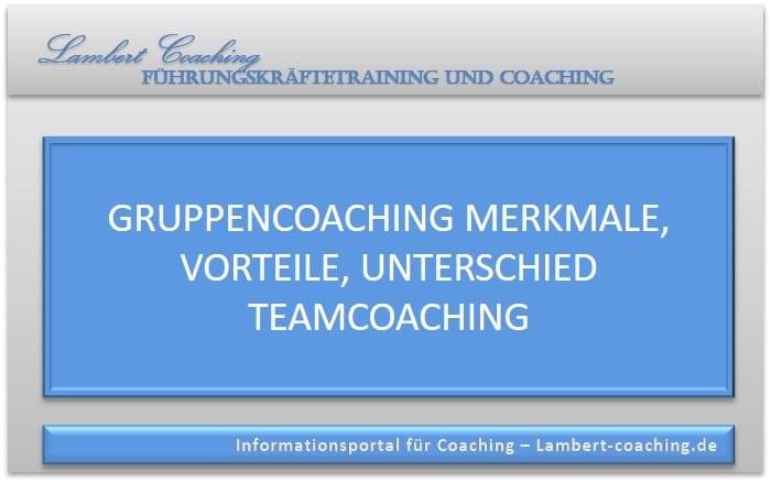 Gruppencoaching Merkmale, Vorteile, Unterschied Teamcoaching