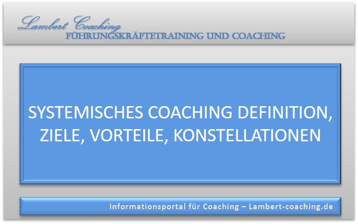 Systemisches Coaching Definition, Ziele, Vorteile, Konstellationen