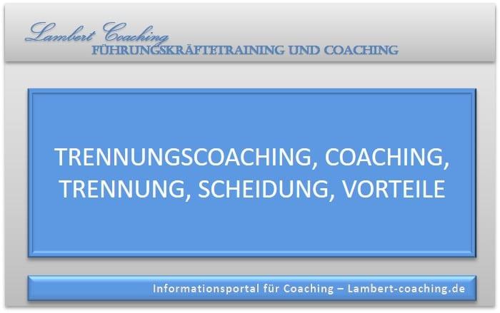 Trennungscoaching, Coaching, Trennung, Scheidung, Vorteile