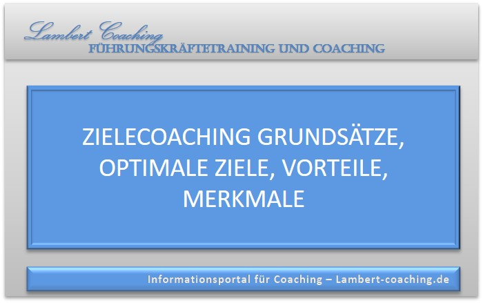 Zielecoaching Grundsätze, optimale Ziele, Vorteile, Merkmale