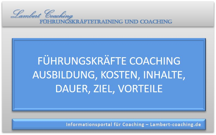 Führungskräfte Coaching Ausbildung, Kosten, Inhalte, Dauer, Ziel, Vorteile